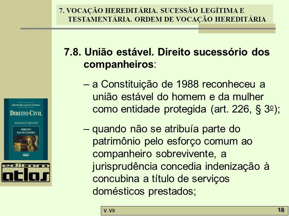 7. VOCAÇÃO HEREDITÁRIA. SUCESSÃO LEGÍTIMA E TESTAMENTÁRIA. ORDEM DE VOCAÇÃO HEREDITÁRIA V. VII 18 7.8. União estável. Direito sucessório dos companhei