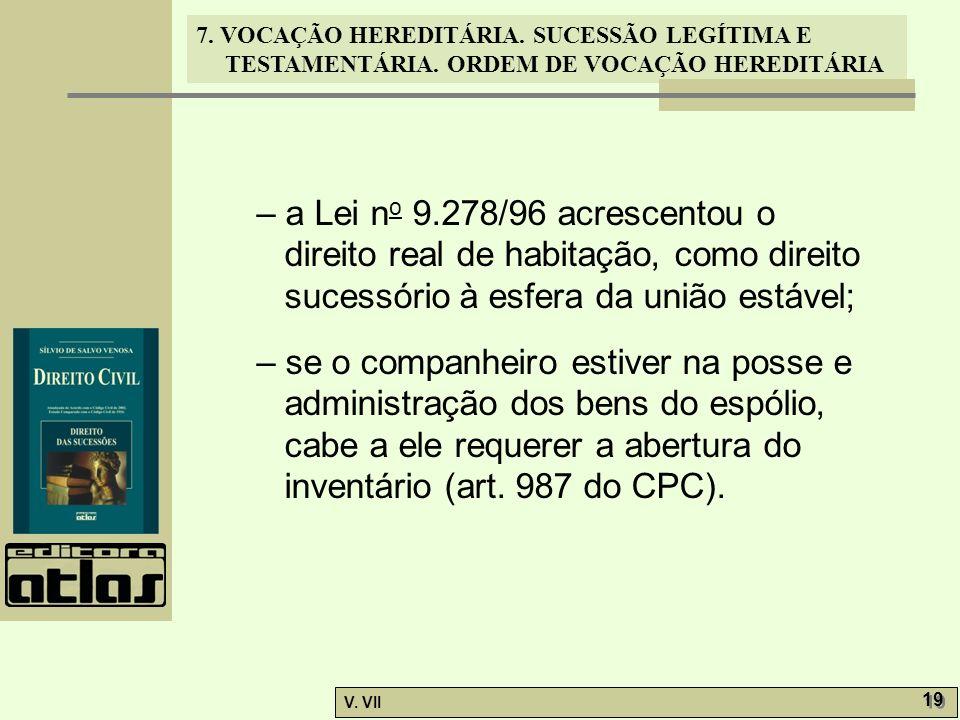 7. VOCAÇÃO HEREDITÁRIA. SUCESSÃO LEGÍTIMA E TESTAMENTÁRIA. ORDEM DE VOCAÇÃO HEREDITÁRIA V. VII 19 – a Lei n o 9.278/96 acrescentou o direito real de h