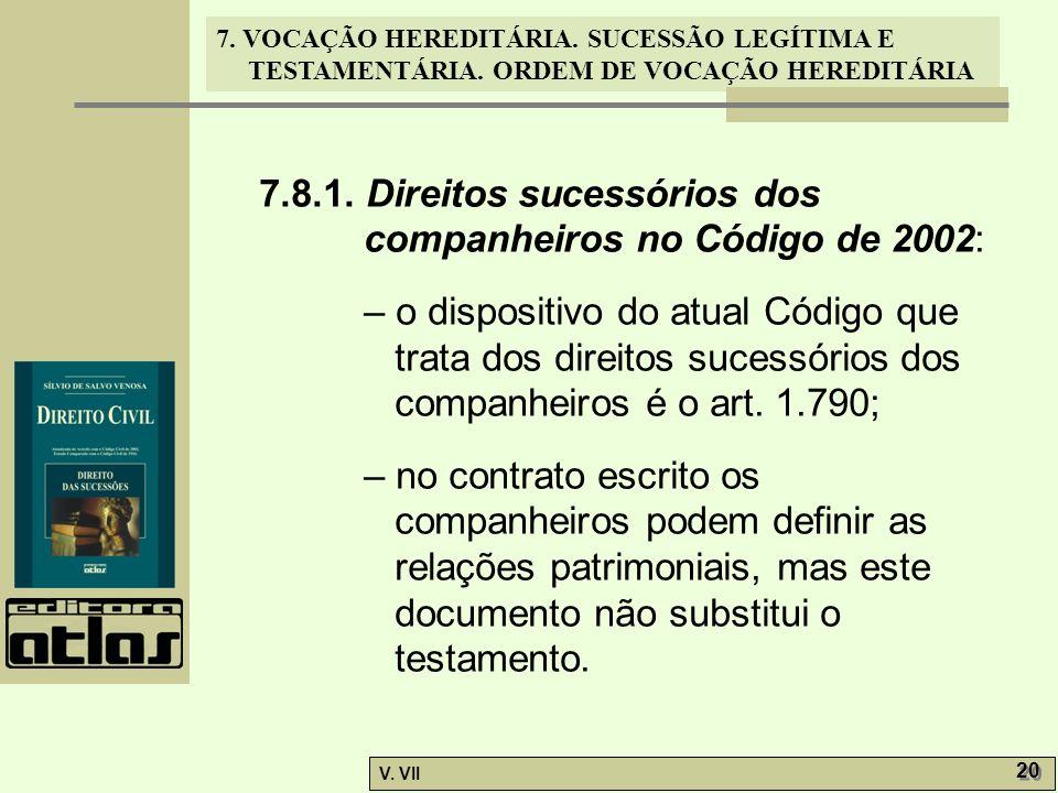 7. VOCAÇÃO HEREDITÁRIA. SUCESSÃO LEGÍTIMA E TESTAMENTÁRIA. ORDEM DE VOCAÇÃO HEREDITÁRIA V. VII 20 7.8.1. Direitos sucessórios dos companheiros no Códi