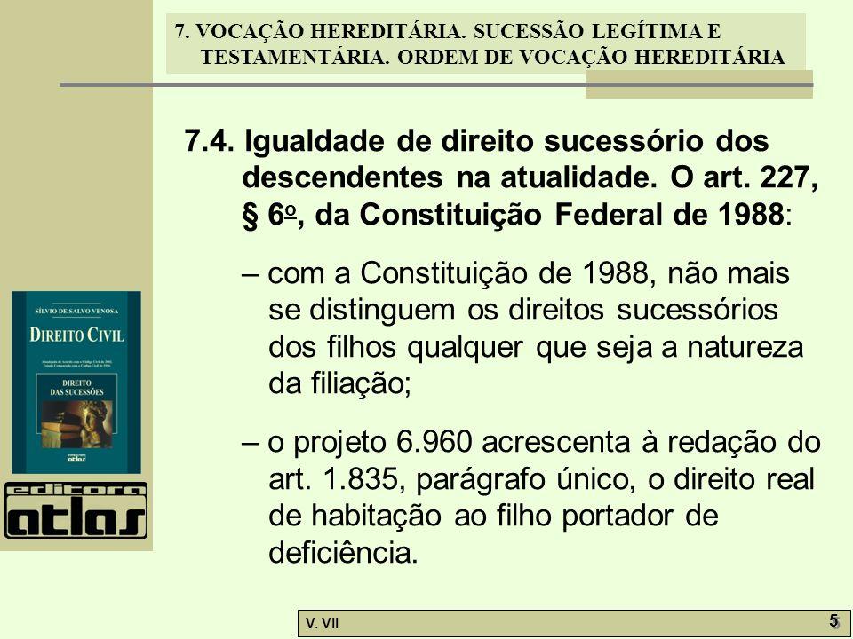 7. VOCAÇÃO HEREDITÁRIA. SUCESSÃO LEGÍTIMA E TESTAMENTÁRIA. ORDEM DE VOCAÇÃO HEREDITÁRIA V. VII 5 5 7.4. Igualdade de direito sucessório dos descendent