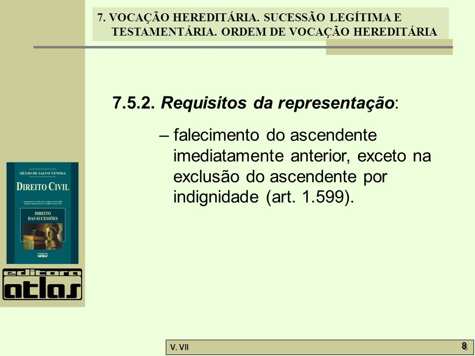 7. VOCAÇÃO HEREDITÁRIA. SUCESSÃO LEGÍTIMA E TESTAMENTÁRIA. ORDEM DE VOCAÇÃO HEREDITÁRIA V. VII 8 8 7.5.2. Requisitos da representação: – falecimento d
