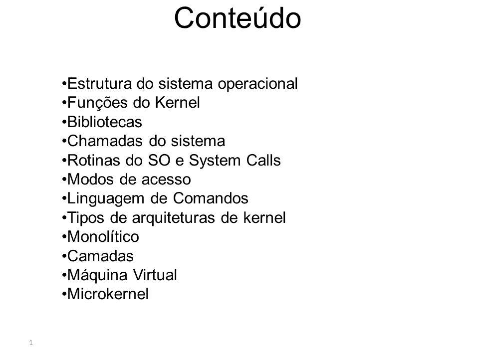 1 Conteúdo Estrutura do sistema operacional Funções do Kernel Bibliotecas Chamadas do sistema Rotinas do SO e System Calls Modos de acesso Linguagem d