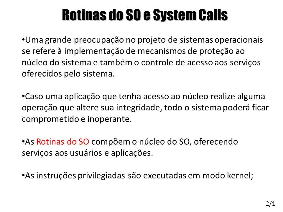 Rotinas do SO e System Calls Uma grande preocupação no projeto de sistemas operacionais se refere à implementação de mecanismos de proteção ao núcleo