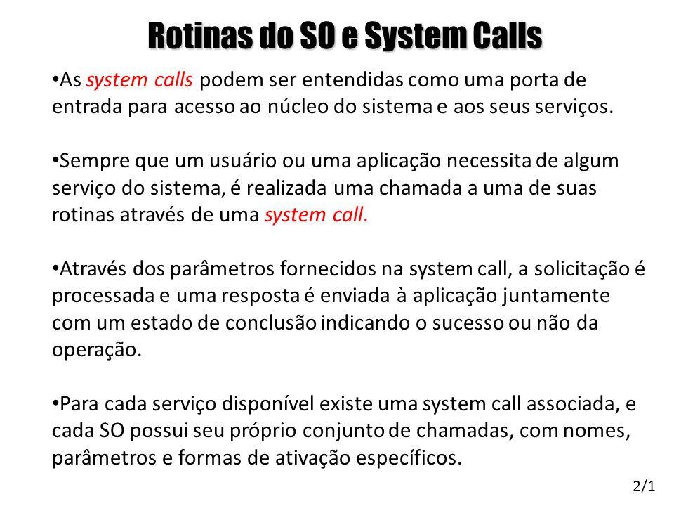 Rotinas do SO e System Calls As system calls podem ser entendidas como uma porta de entrada para acesso ao núcleo do sistema e aos seus serviços. Semp