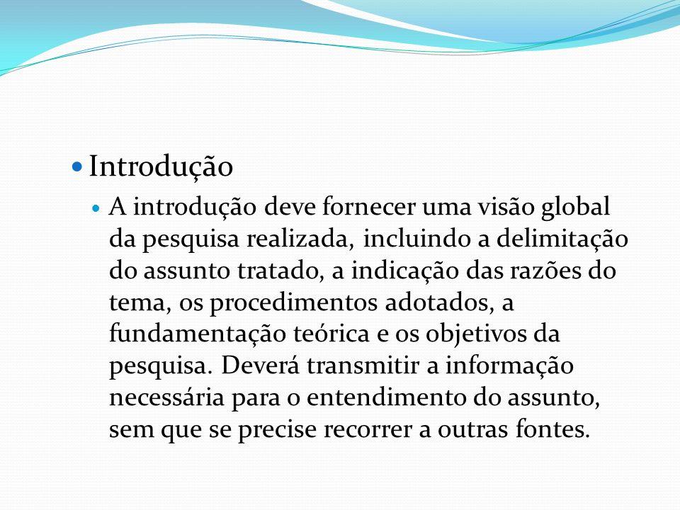 Introdução A introdução deve fornecer uma visão global da pesquisa realizada, incluindo a delimitação do assunto tratado, a indicação das razões do te