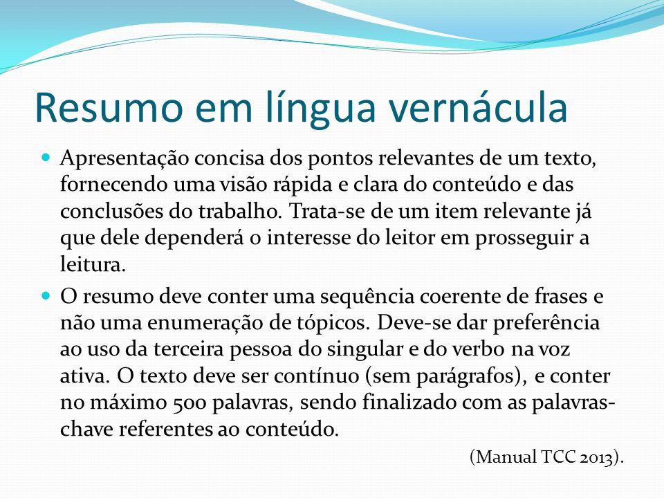 Resumo em língua vernácula Apresentação concisa dos pontos relevantes de um texto, fornecendo uma visão rápida e clara do conteúdo e das conclusões do