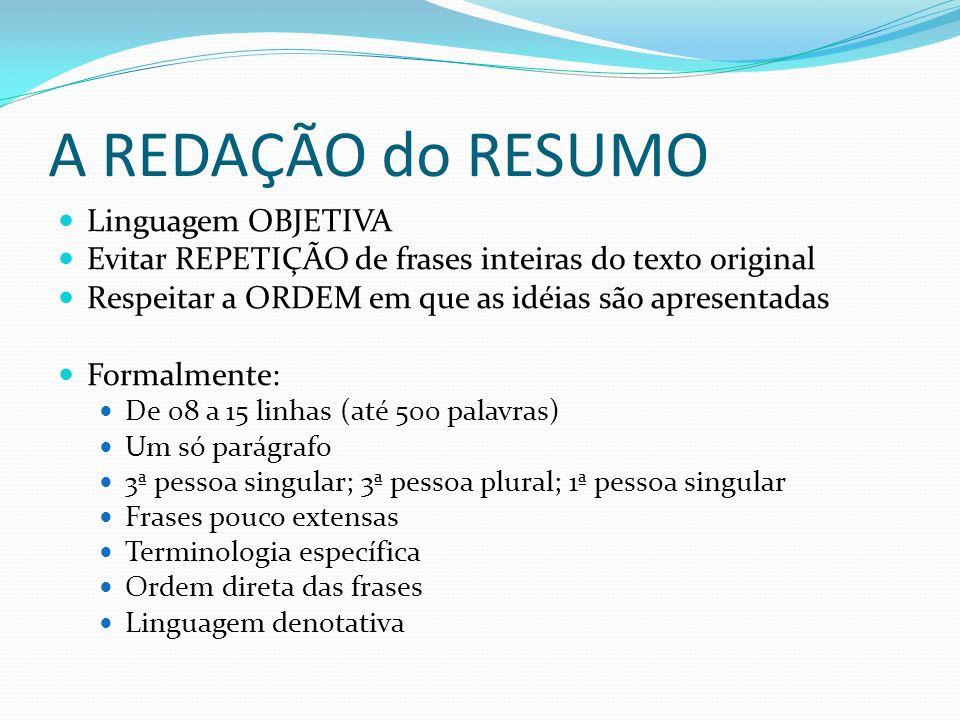 A REDAÇÃO do RESUMO Linguagem OBJETIVA Evitar REPETIÇÃO de frases inteiras do texto original Respeitar a ORDEM em que as idéias são apresentadas Forma