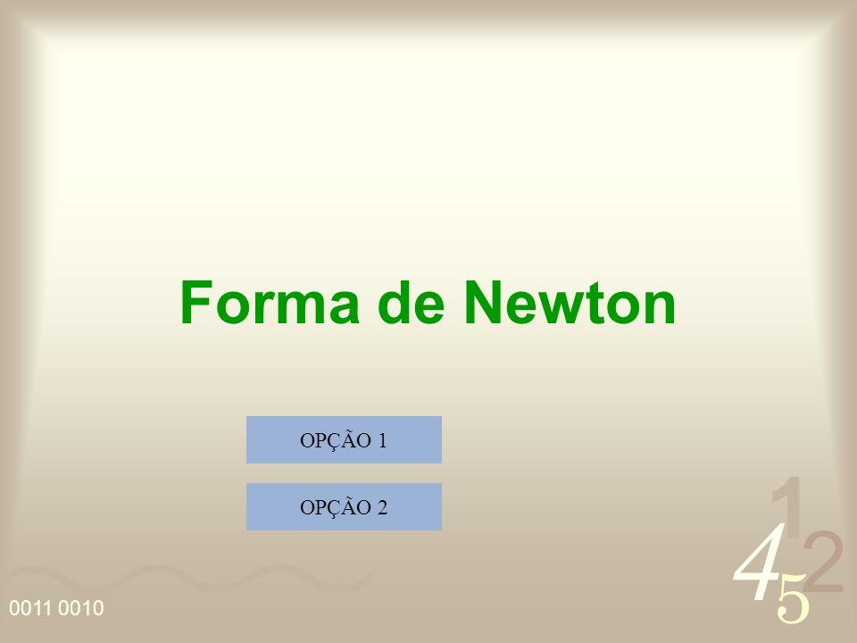 4 2 5 1 0011 0010 Forma de Newton OPÇÃO 1 OPÇÃO 2