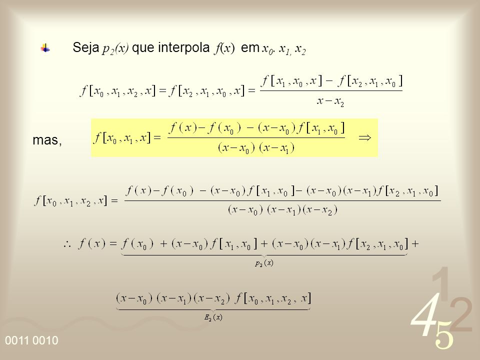 4 2 5 1 0011 0010 Seja p 2 (x) que interpola f(x) em x 0. x 1, x 2 mas,