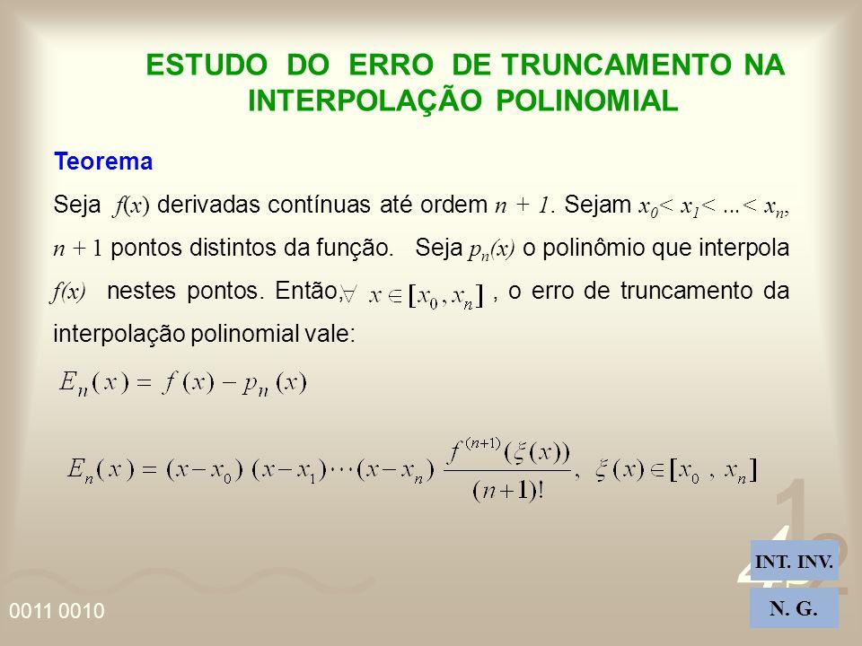4 2 5 1 0011 0010 ESTUDO DO ERRO DE TRUNCAMENTO NA INTERPOLAÇÃO POLINOMIAL Teorema Seja f(x) derivadas contínuas até ordem n + 1.