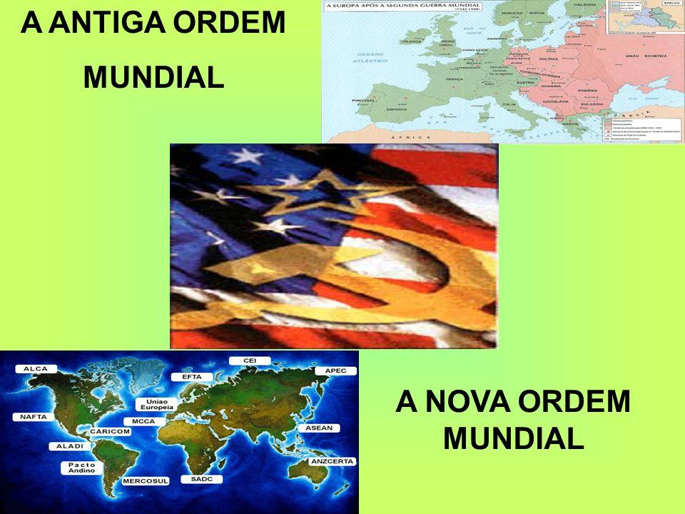 A ANTIGA ORDEM MUNDIAL A NOVA ORDEM MUNDIAL
