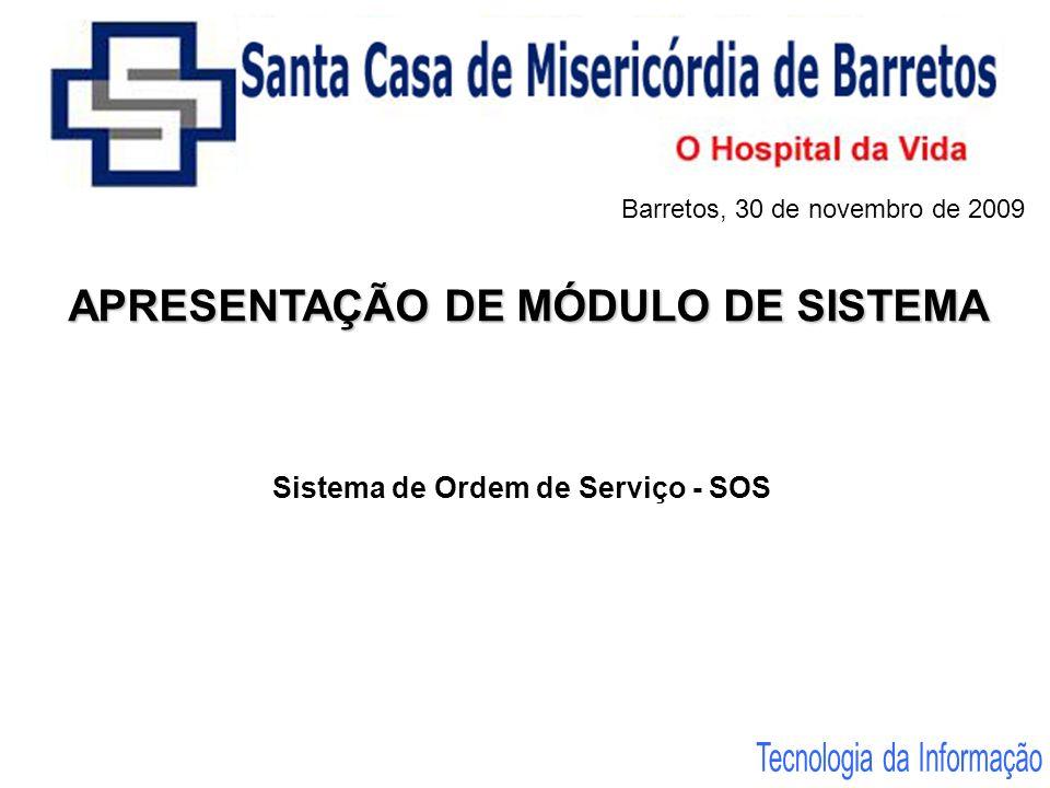 APRESENTAÇÃO DE MÓDULO DE SISTEMA Sistema de Ordem de Serviço - SOS Barretos, 30 de novembro de 2009