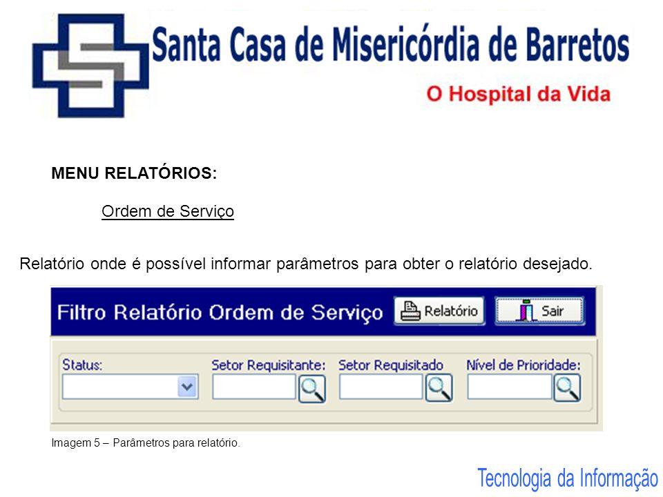 MENU RELATÓRIOS: Ordem de Serviço Relatório onde é possível informar parâmetros para obter o relatório desejado. Imagem 5 – Parâmetros para relatório.