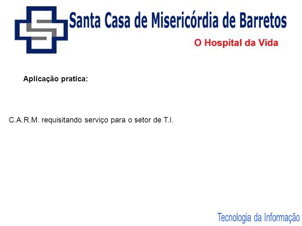 Aplicação pratica: C.A.R.M. requisitando serviço para o setor de T.I.