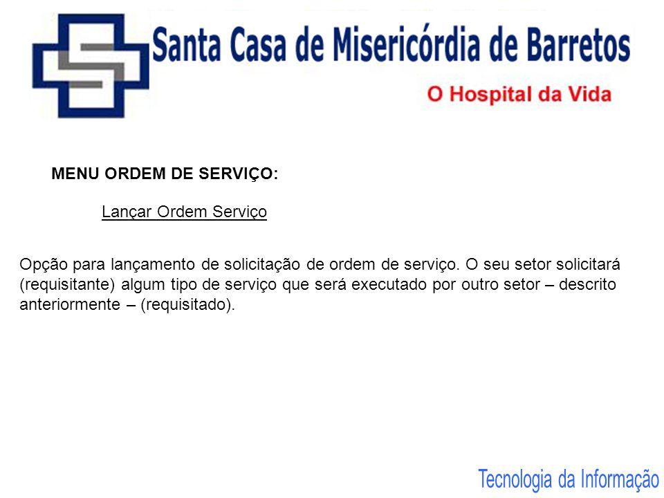 MENU ORDEM DE SERVIÇO: Lançar Ordem Serviço Opção para lançamento de solicitação de ordem de serviço. O seu setor solicitará (requisitante) algum tipo