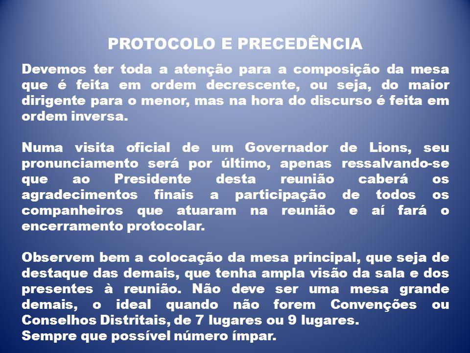 A mesa principal será constituída pelas mais altas personalidades presentes, de acordo com o protocolo.