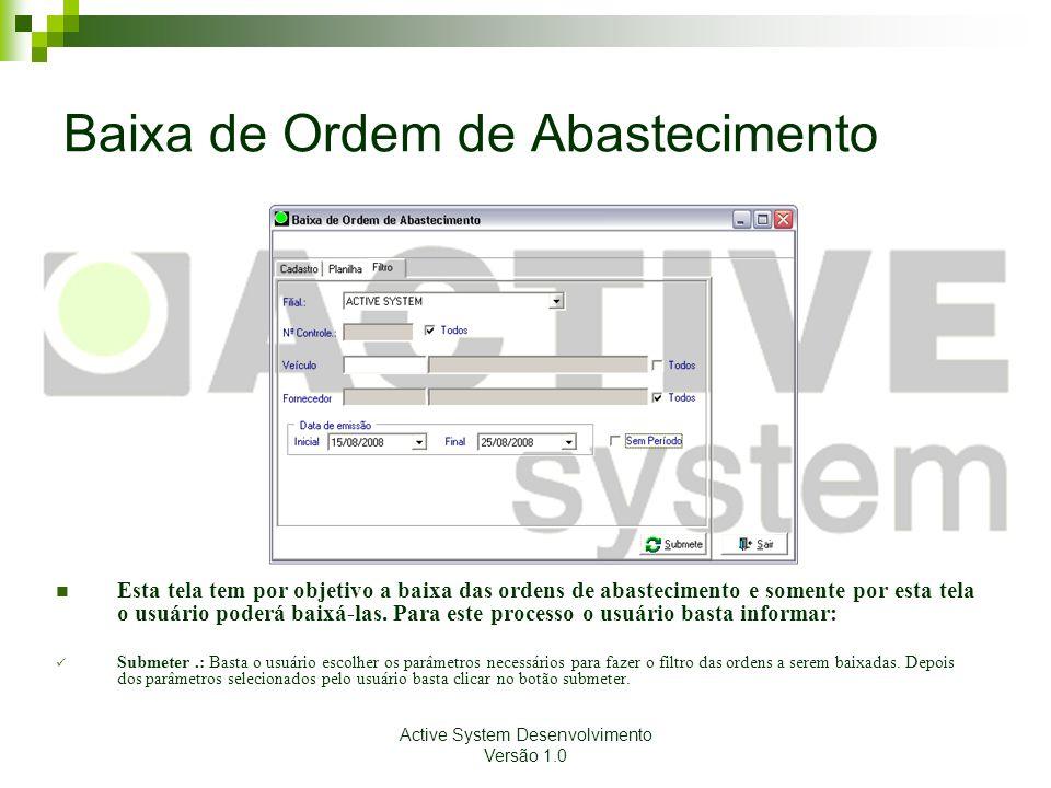 Active System Desenvolvimento Versão 1.0 Baixa de Ordem de Abastecimento Esta tela tem por objetivo a baixa das ordens de abastecimento e somente por
