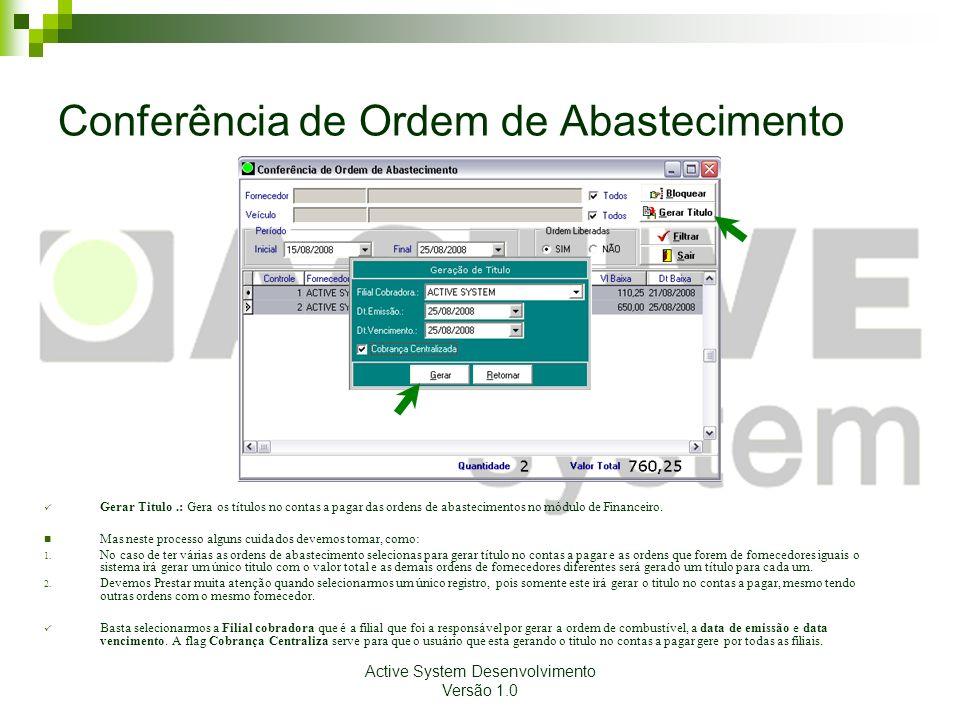 Active System Desenvolvimento Versão 1.0 Conferência de Ordem de Abastecimento Gerar Titulo.: Gera os títulos no contas a pagar das ordens de abasteci