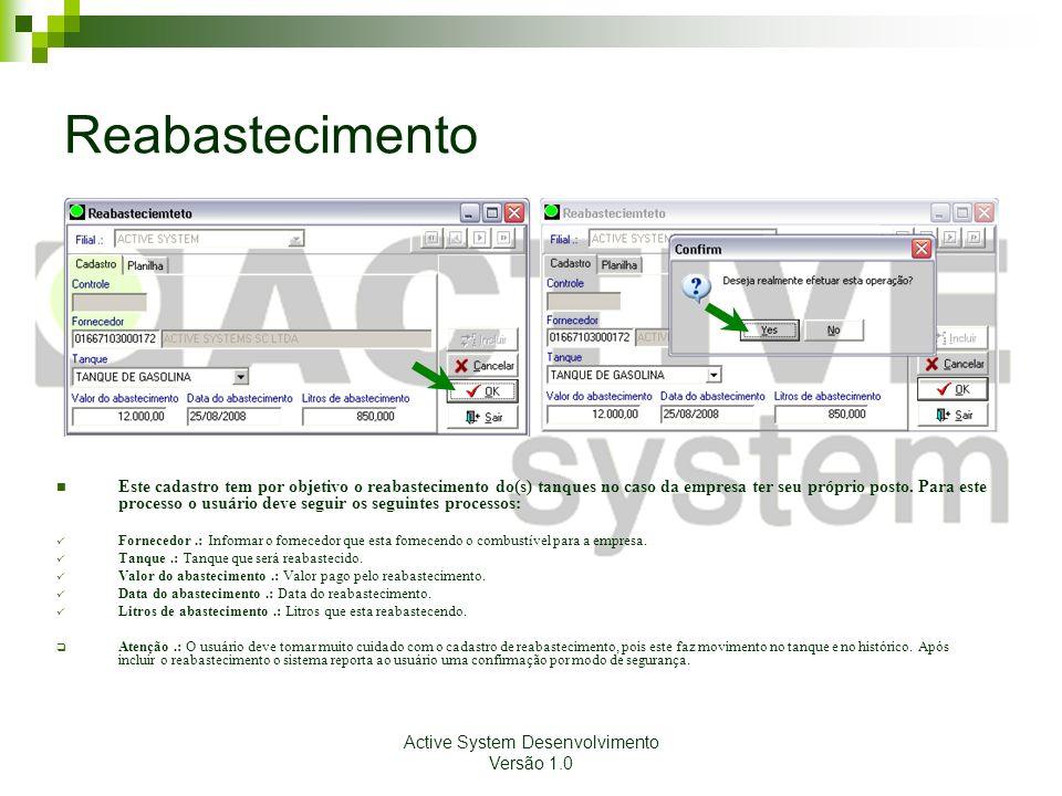 Active System Desenvolvimento Versão 1.0 Reabastecimento Este cadastro tem por objetivo o reabastecimento do(s) tanques no caso da empresa ter seu pró