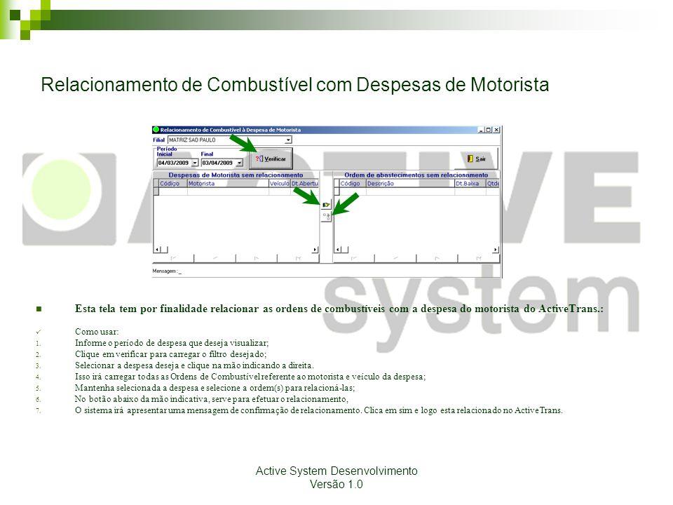 Active System Desenvolvimento Versão 1.0 Relacionamento de Combustível com Despesas de Motorista Esta tela tem por finalidade relacionar as ordens de
