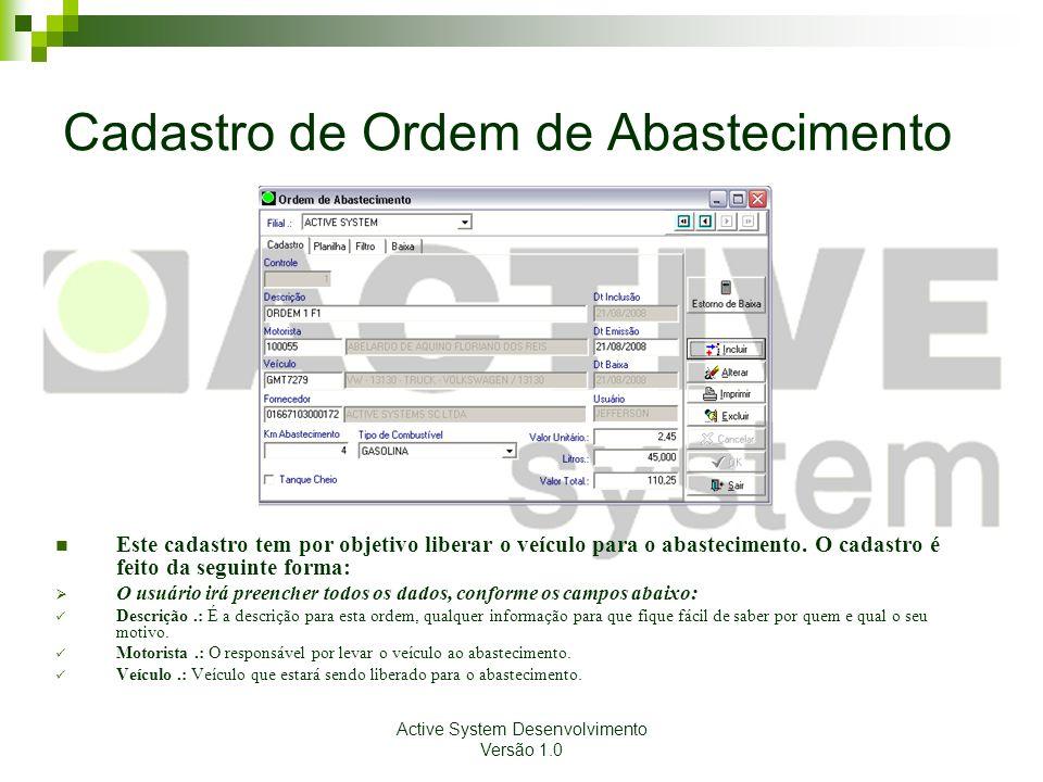 Active System Desenvolvimento Versão 1.0 Cadastro de Ordem de Abastecimento Este cadastro tem por objetivo liberar o veículo para o abastecimento. O c
