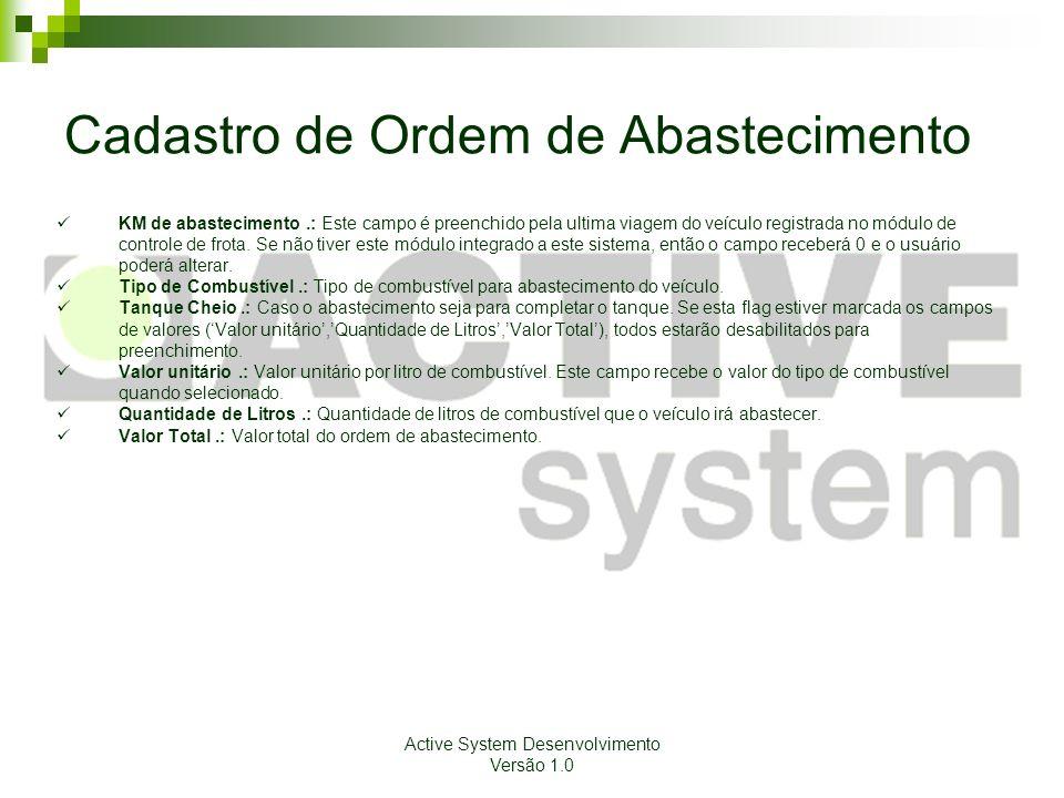 Active System Desenvolvimento Versão 1.0 Cadastro de Ordem de Abastecimento KM de abastecimento.: Este campo é preenchido pela ultima viagem do veícul