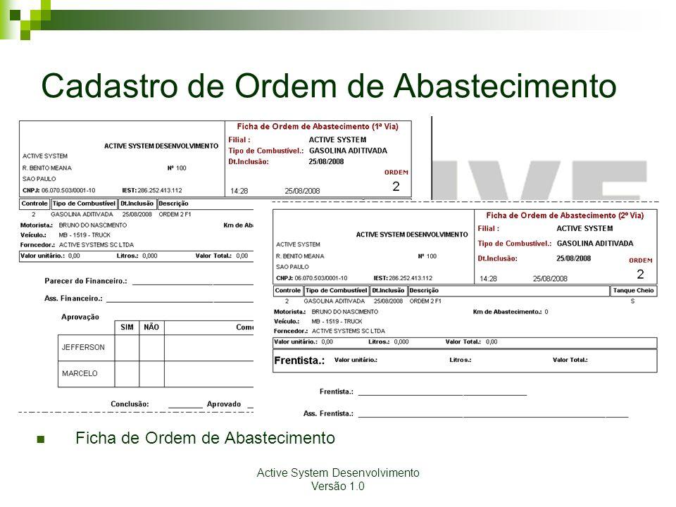 Active System Desenvolvimento Versão 1.0 Cadastro de Ordem de Abastecimento Ficha de Ordem de Abastecimento