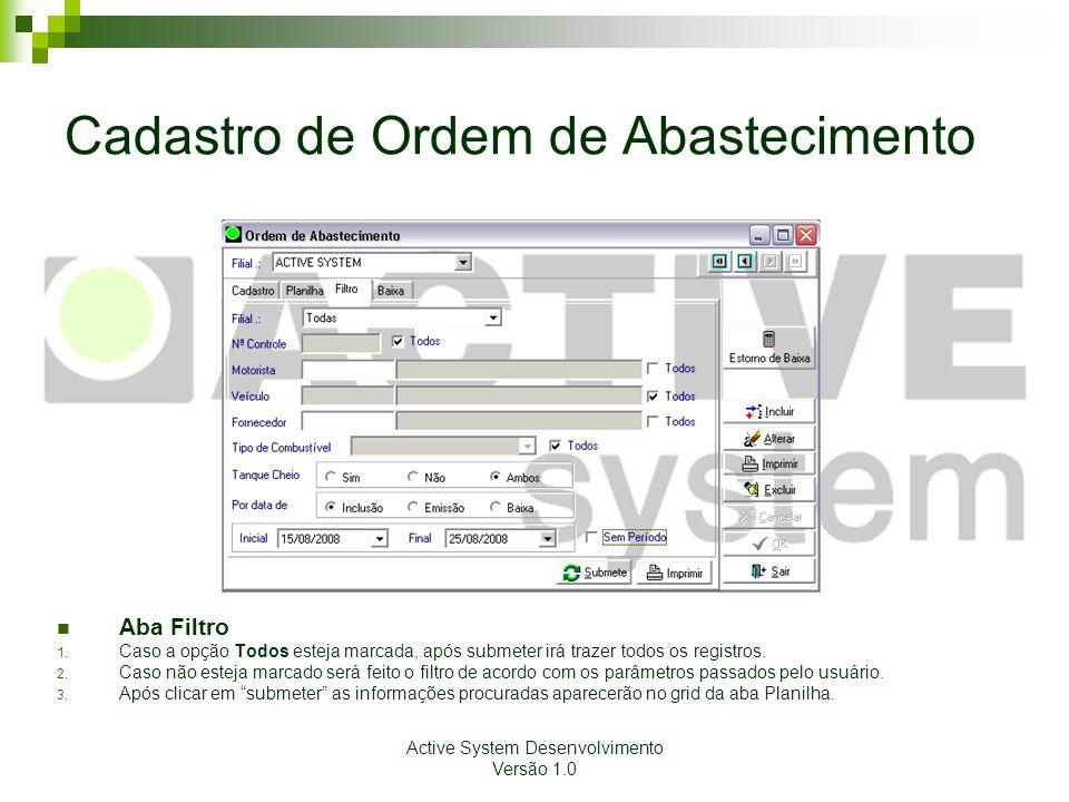 Active System Desenvolvimento Versão 1.0 Cadastro de Ordem de Abastecimento Aba Filtro 1. Caso a opção Todos esteja marcada, após submeter irá trazer