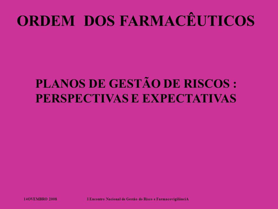 14OVEMBRO 2008I Encontro Nacional de Gestão do Risco e FarmacovigilânciA ORDEM DOS FARMACÊUTICOS PLANOS DE GESTÃO DE RISCOS : PERSPECTIVAS E EXPECTATIVAS