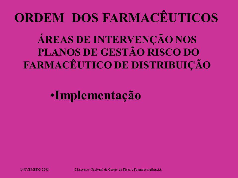 14OVEMBRO 2008I Encontro Nacional de Gestão do Risco e FarmacovigilânciA ORDEM DOS FARMACÊUTICOS ÁREAS DE INTERVENÇÃO NOS PLANOS DE GESTÃO RISCO DO FARMACÊUTICO DE DISTRIBUIÇÃO Implementação