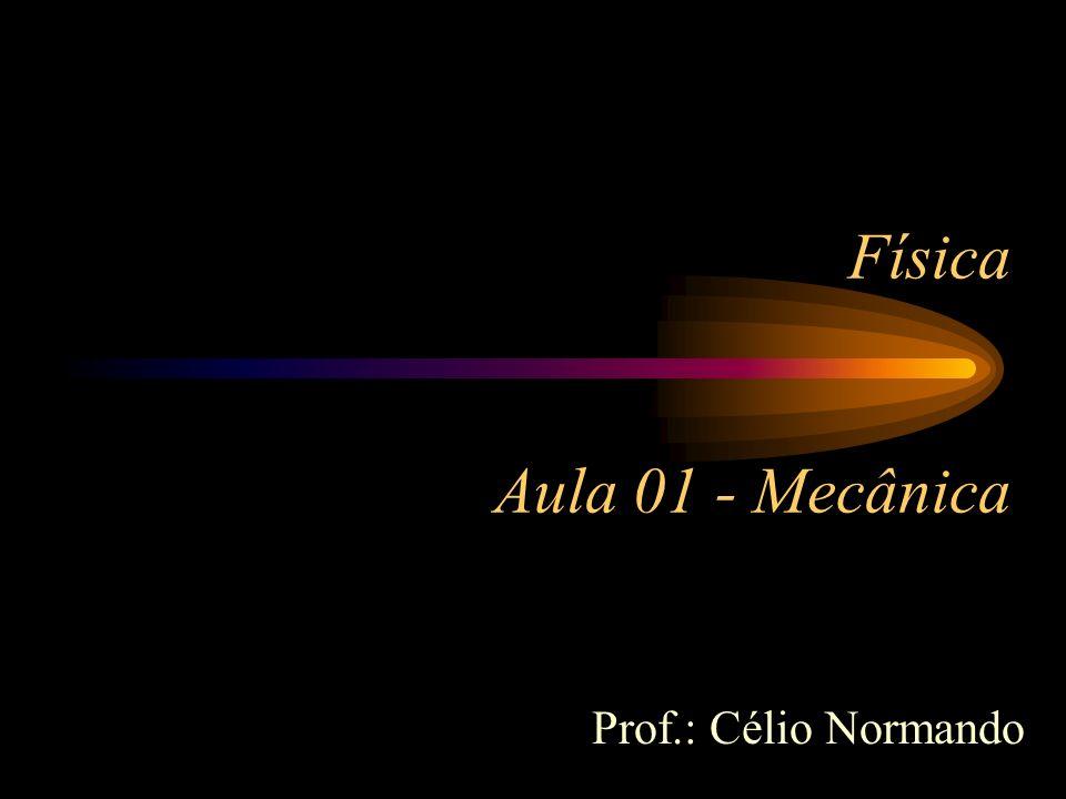 Física Aula 01 - Mecânica Prof.: Célio Normando