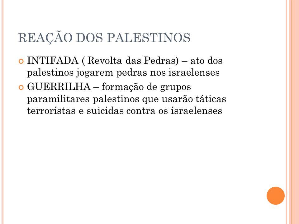 REAÇÃO DOS PALESTINOS INTIFADA ( Revolta das Pedras) – ato dos palestinos jogarem pedras nos israelenses GUERRILHA – formação de grupos paramilitares