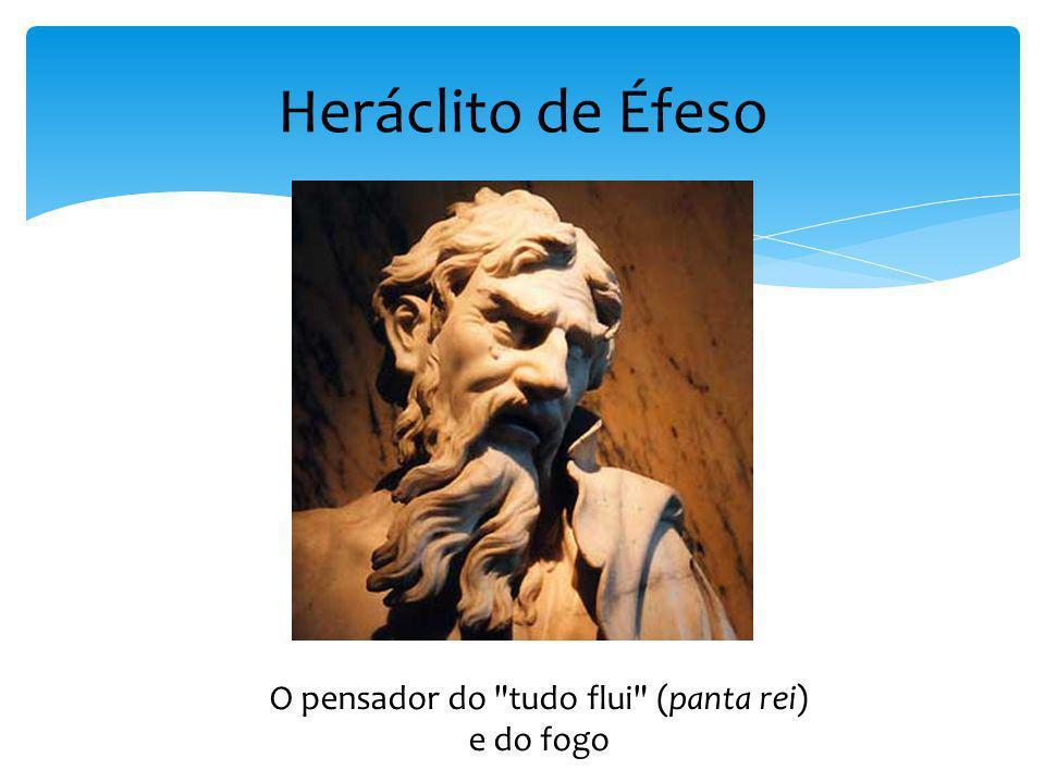 Heráclito de Éfeso O pensador do