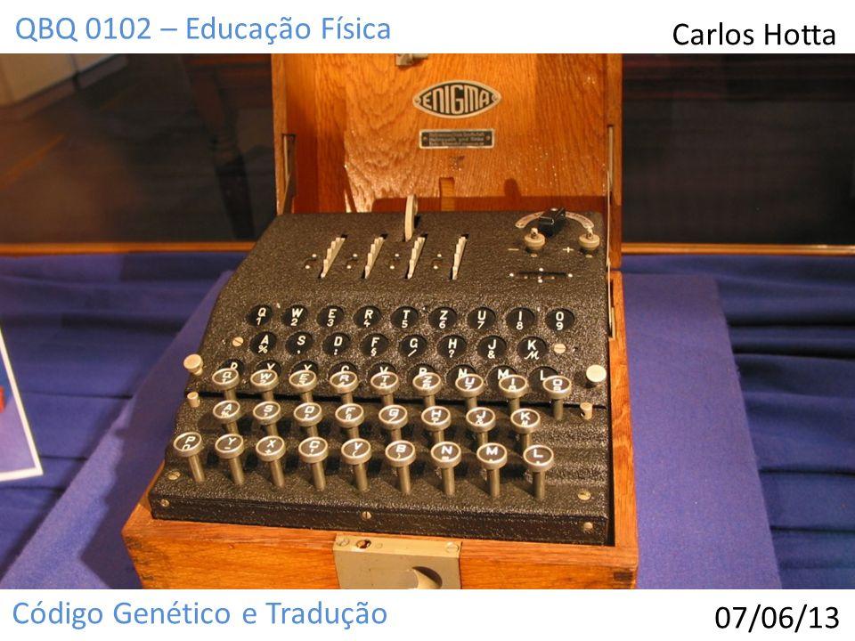 Código Genético e Tradução QBQ 0102 – Educação Física Carlos Hotta 07/06/13