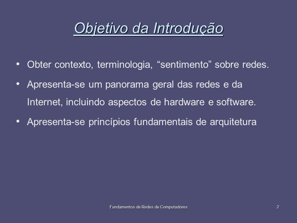 2 Objetivo da Introdução Obter contexto, terminologia, sentimento sobre redes. Apresenta-se um panorama geral das redes e da Internet, incluindo aspec