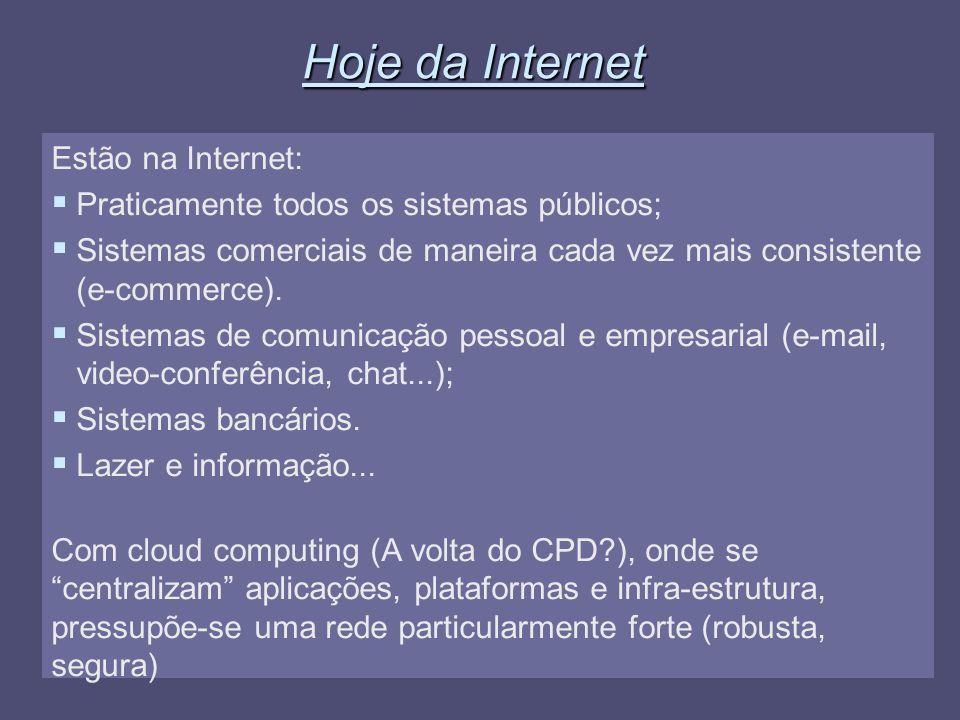 4 Hoje da Internet Estão na Internet: Praticamente todos os sistemas públicos; Sistemas comerciais de maneira cada vez mais consistente (e-commerce).