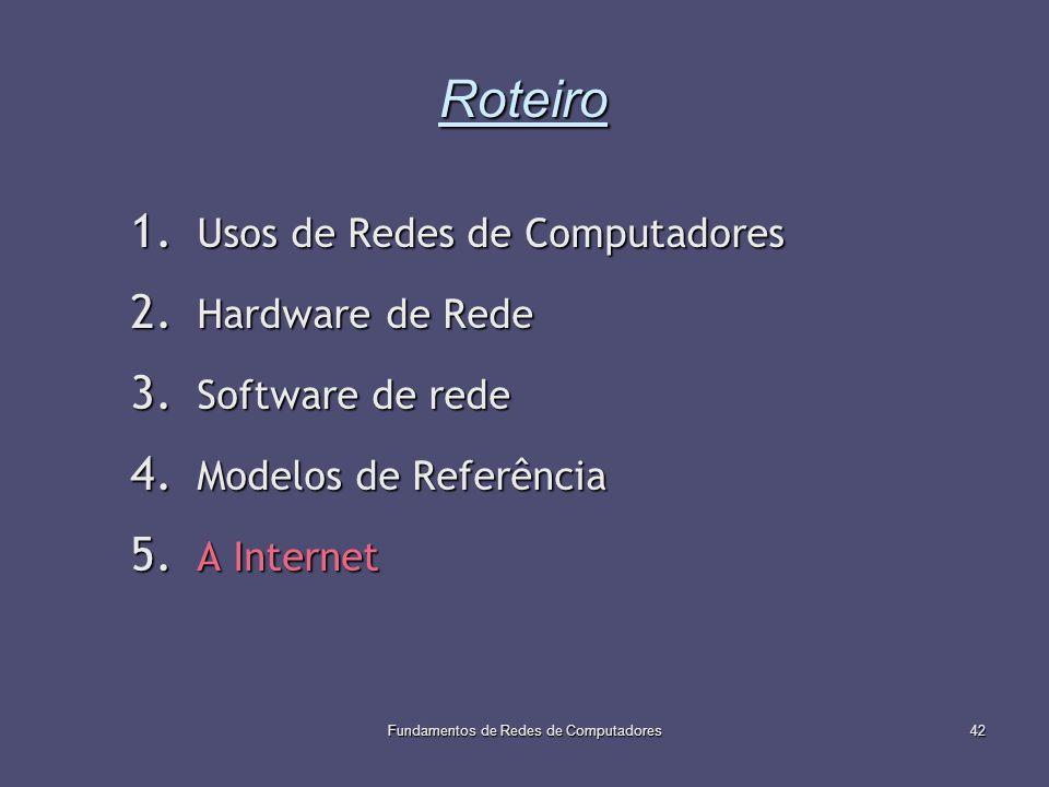 Fundamentos de Redes de Computadores42 Roteiro 1. Usos de Redes de Computadores 2. Hardware de Rede 3. Software de rede 4. Modelos de Referência 5. A