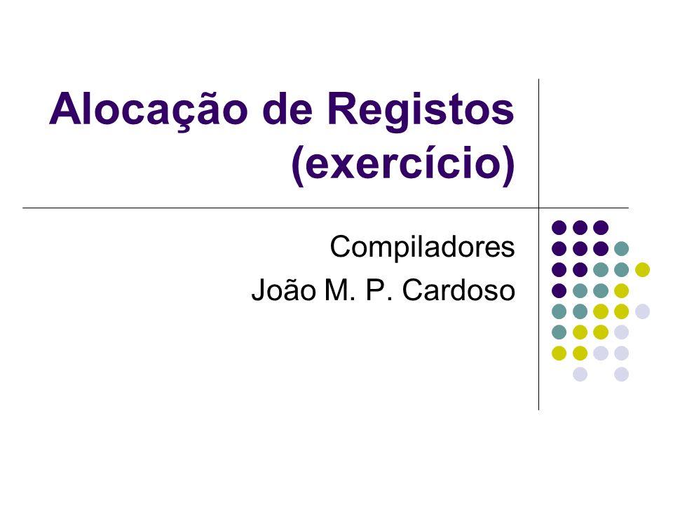Alocação de Registos (exercício) Compiladores João M. P. Cardoso