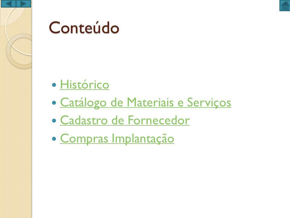 Conteúdo Histórico Catálogo de Materiais e Serviços Cadastro de Fornecedor Compras Implantação