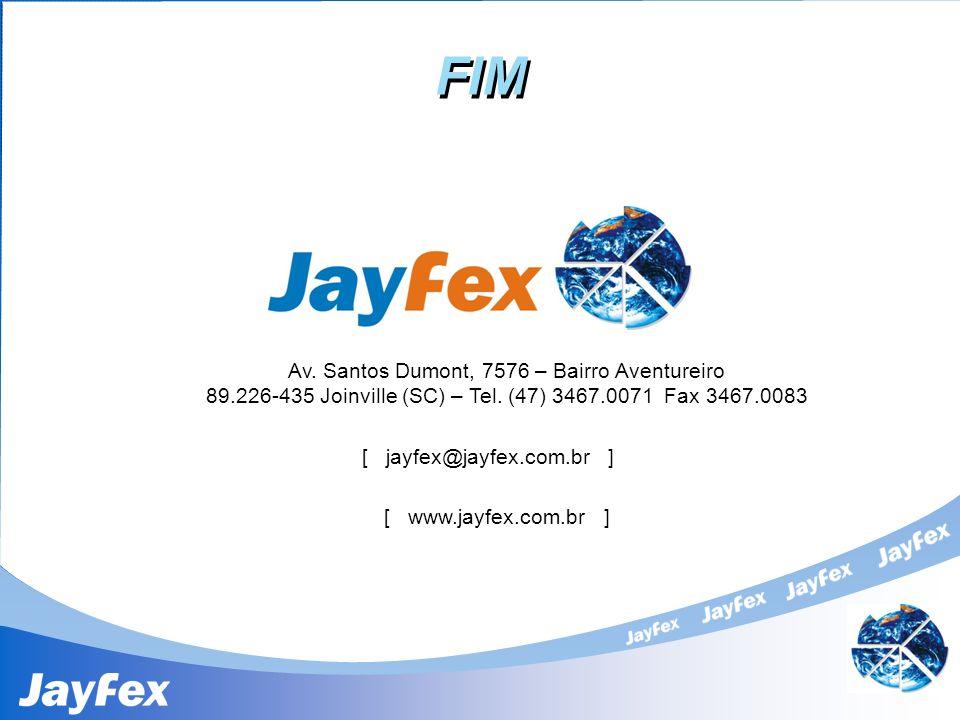 FIM Av. Santos Dumont, 7576 – Bairro Aventureiro 89.226-435 Joinville (SC) – Tel. (47) 3467.0071 Fax 3467.0083 [ www.jayfex.com.br ] [ jayfex@jayfex.c