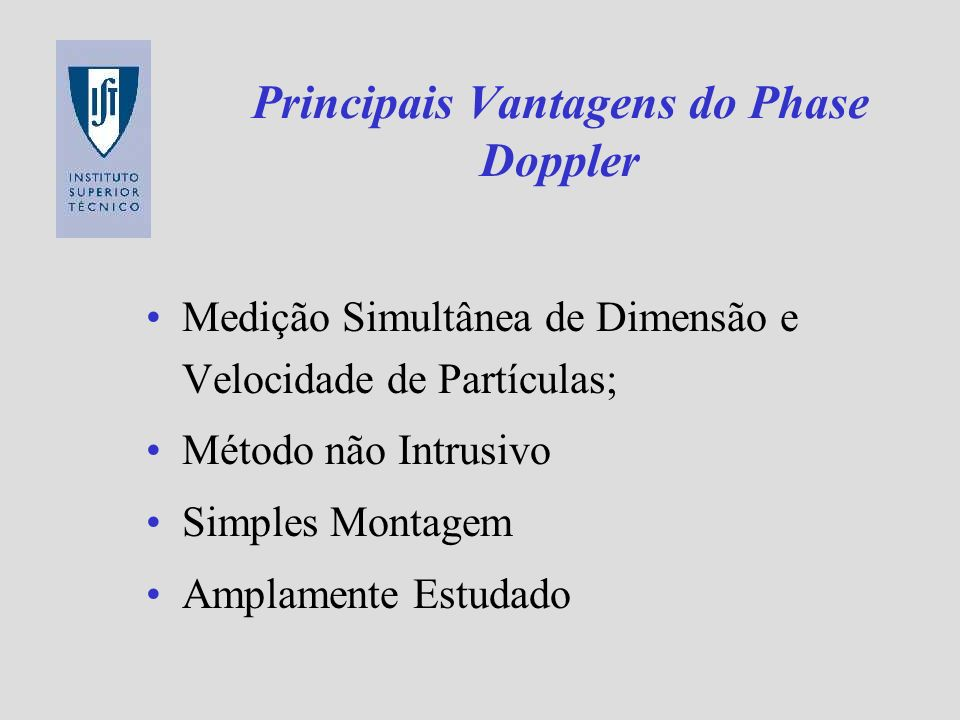 Principais Limitações do Phase Doppler Necessita de Partículas (quase) Perfeitamente Esféricas - Todas as Deduções dependem da Esfericidade das Partículas Ambiguidade de Fase Cuidados na Escolha do Ângulo de Refracção de Luz