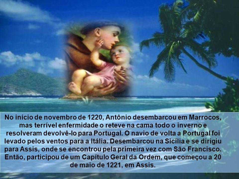 No início de novembro de 1220, Antônio desembarcou em Marrocos, mas terrível enfermidade o reteve na cama todo o inverno e resolveram devolvê-lo para Portugal.