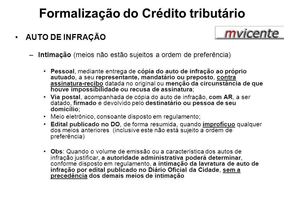 Formalização do Crédito tributário AUTO DE INFRAÇÃO –Intimação (meios não estão sujeitos a ordem de preferência) Pessoal, mediante entrega de cópia do