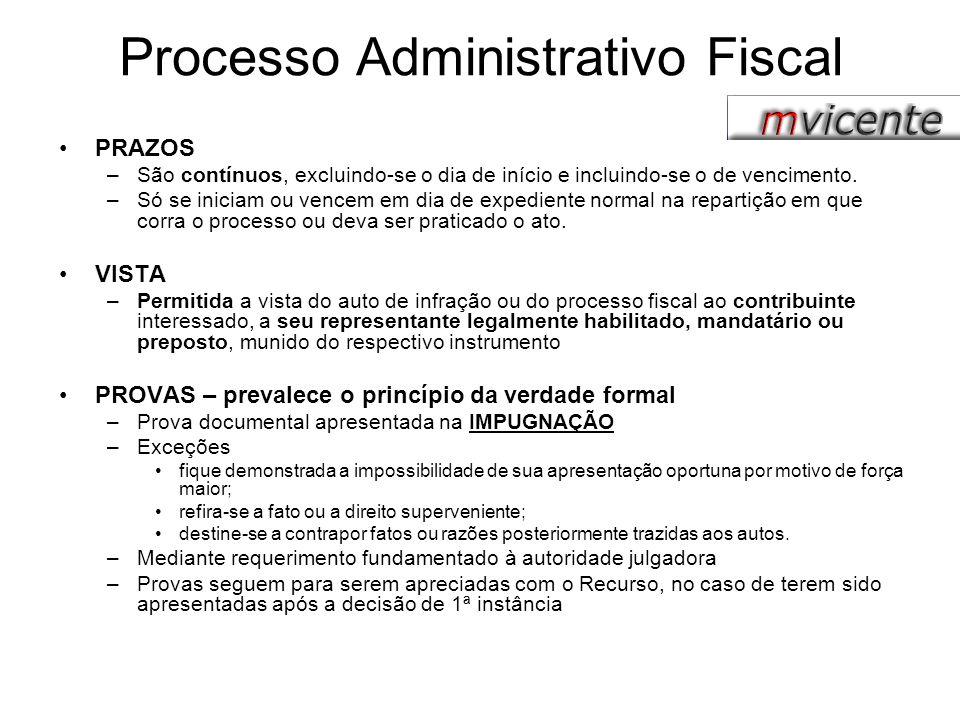 Processo Administrativo Fiscal PRAZOS –São contínuos, excluindo-se o dia de início e incluindo-se o de vencimento. –Só se iniciam ou vencem em dia de