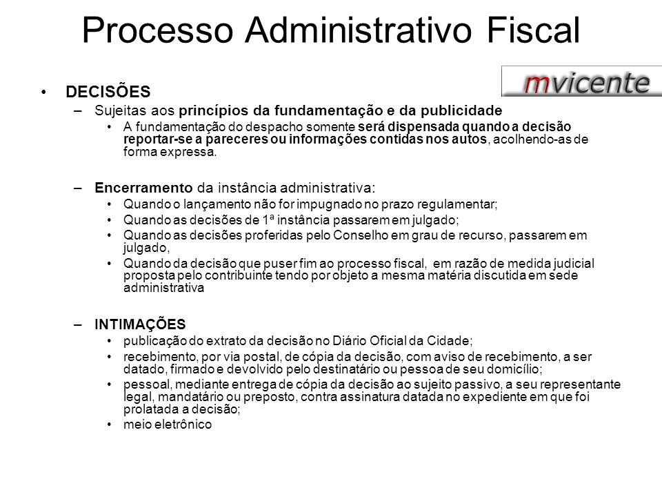 Processo Administrativo Fiscal DECISÕES –Sujeitas aos princípios da fundamentação e da publicidade A fundamentação do despacho somente será dispensada