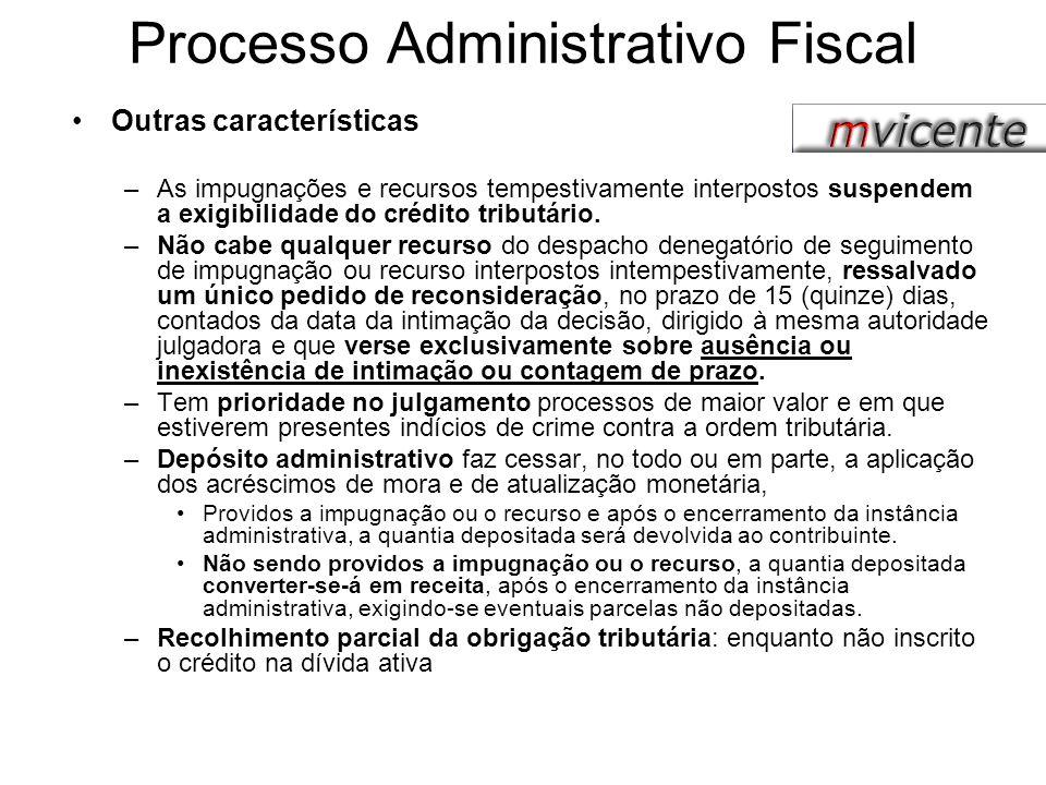 Processo Administrativo Fiscal Outras características –As impugnações e recursos tempestivamente interpostos suspendem a exigibilidade do crédito trib