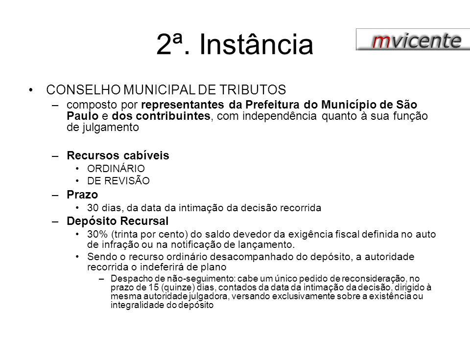 2ª. Instância CONSELHO MUNICIPAL DE TRIBUTOS –composto por representantes da Prefeitura do Município de São Paulo e dos contribuintes, com independênc