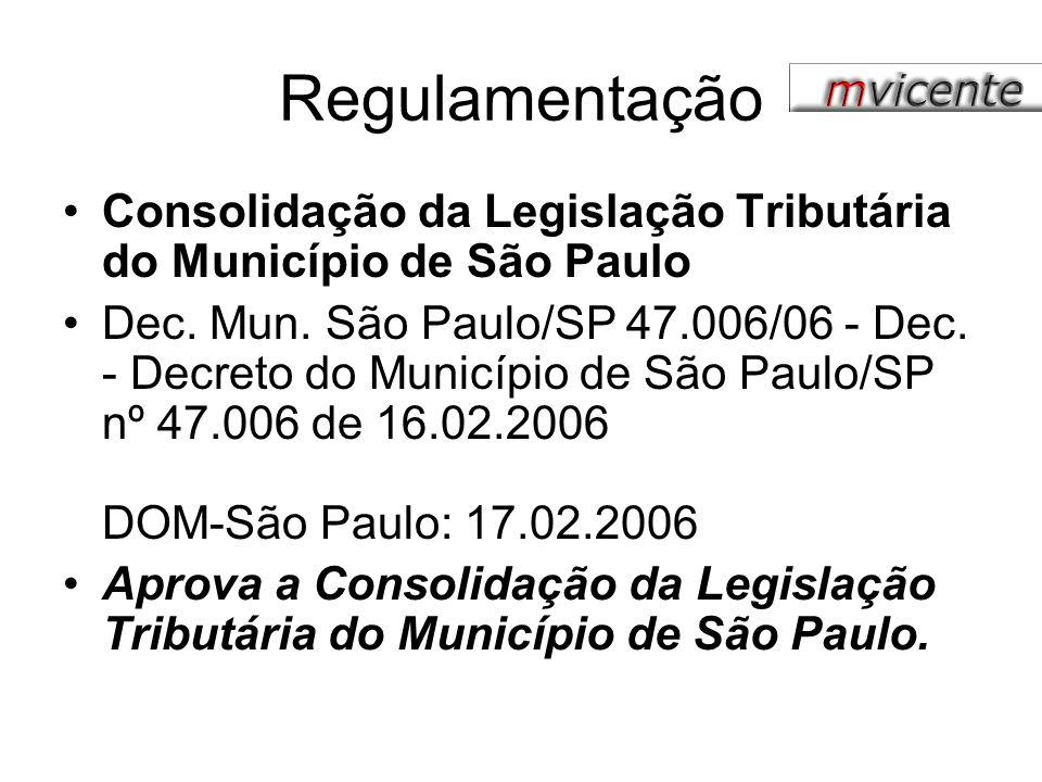 Regulamentação Consolidação da Legislação Tributária do Município de São Paulo Dec. Mun. São Paulo/SP 47.006/06 - Dec. - Decreto do Município de São P