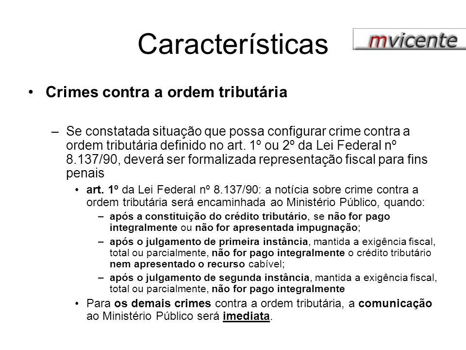 Características Crimes contra a ordem tributária –Se constatada situação que possa configurar crime contra a ordem tributária definido no art. 1º ou 2