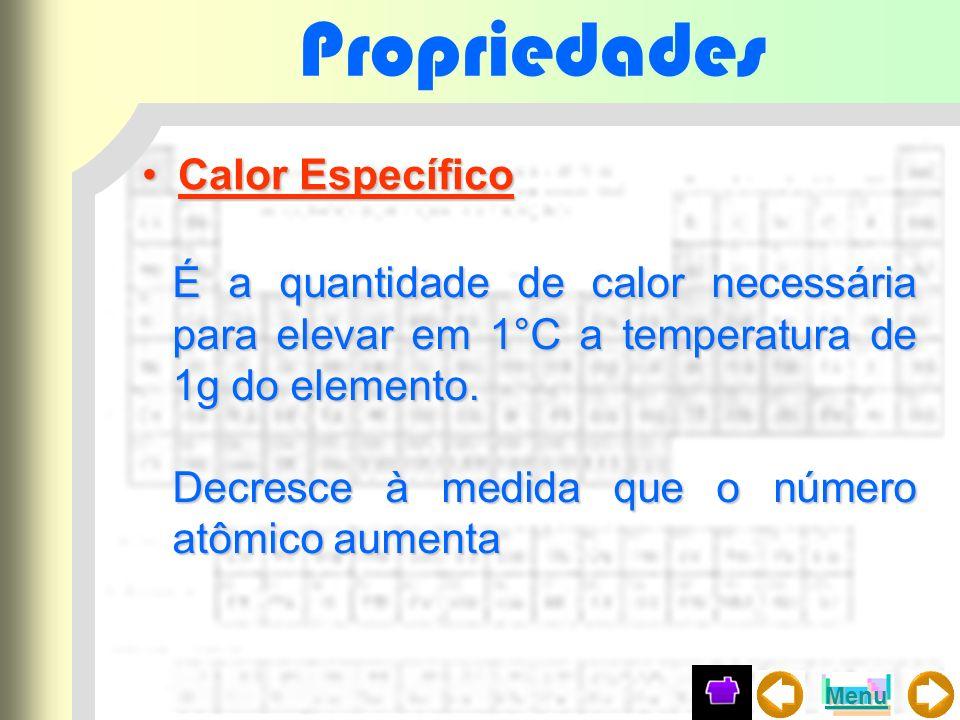 Propriedades Calor EspecíficoCalor Específico É a quantidade de calor necessária para elevar em 1°C a temperatura de 1g do elemento. Decresce à medida
